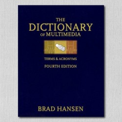 The Dictionary of Multimedia: Terms & Acronyms, 4th Ed.